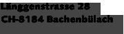 L�nggenstrasse 28   CH-8184 Bachenb�lach
